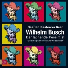 Wilhelm Busch - Der lachende Pessimist. Eine Biographie.