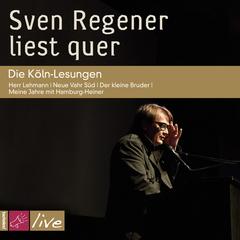 Sven Regener liest quer. Die Köln Lesungen