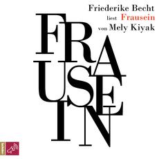 Friederike Becht liest »Frausein« von Mely Kiyak